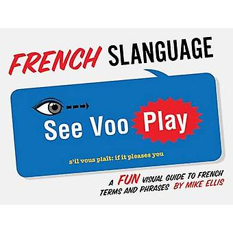 French Slanguage - Fun Visual Guide to French Terms and Phrases by Mik