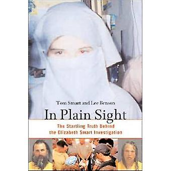 In Plain Sight - The Startling Truth Behind the Elizabeth Smart Invest