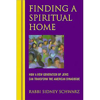 Finding a Spiritual Home - How a New Generation of Jews Can Transform