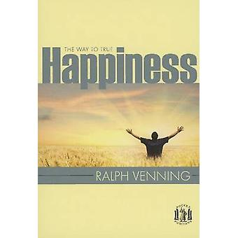 The Way to True Happiness by Ralph Venning - 9781848712881 Book