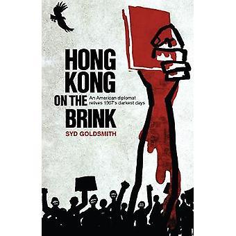 Hong Kong on the Brink - An American Diplomat Relives 1967s Darkest Da
