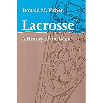 Lacrosse: A History of the Game