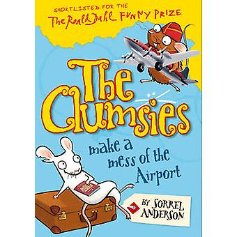 The Clumsies Make a Mess of the Airport by Sorrel Anderson
