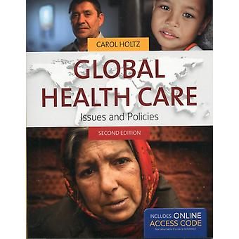 Global Health Care 2e: Issues and Policies (Paperback) by Holtz Carol
