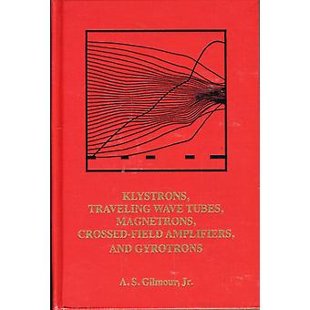 Principles of Klystrons Traveling Wave Tubes Magnetrons Cross-Field Ampliers and Gyrotrons: 1 (Artech House Microwave Library) (Hardcover) by Gilmour A. S.