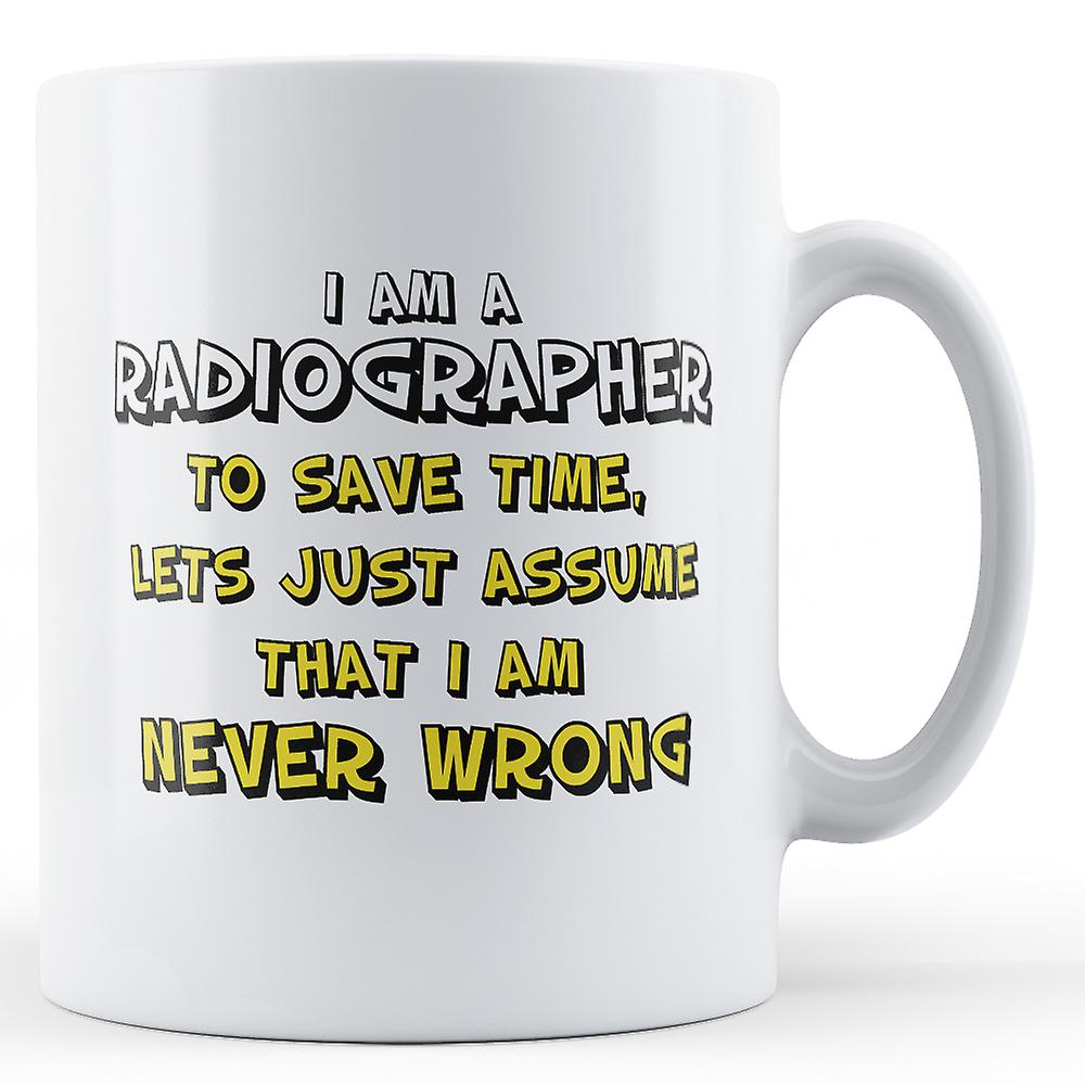 I Am A Radiographer Never Wrong - Printed Mug