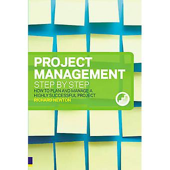 Project Management Step by Step - How to Plan and Manage a Highly Succ