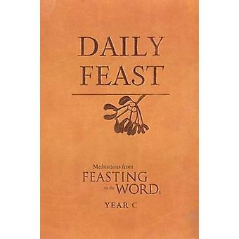 Daily Feast - Meditations from Feasting on the Word - Year C by Kathlee