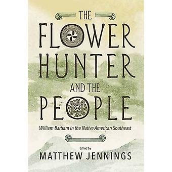The Flower Hunter and the People - William Bartram in the Native Ameri