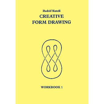 Creative Form Drawing - 1 - Workbook by Rudolf Kutzli - Roswitha Spence