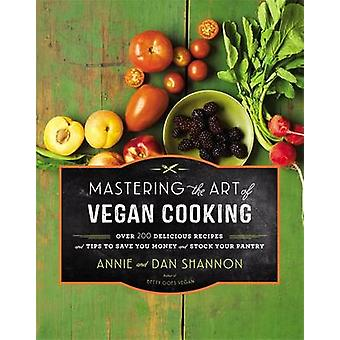 Mastering the Art of Vegan Cooking - Over 200 Delicious Recipes and Ti