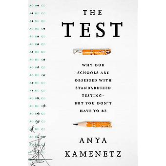 The Test - Why Our Schools are Obsessed with Standardized Testing--but