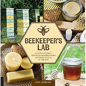 Beekeeper'S Lab - 52 Family-Friendly Activities and Experiments Explor