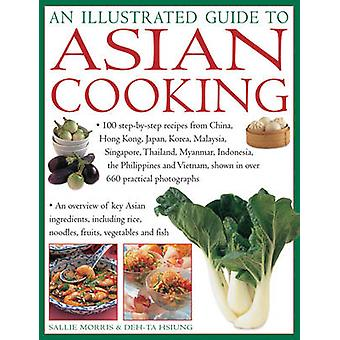 An Illustrated Guide to Asian Cooking - 100 Step-by-Step Recipes from