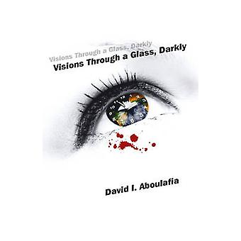 Visioner genom ett glas - mörkt av David I. Aboulafia - 978178535022
