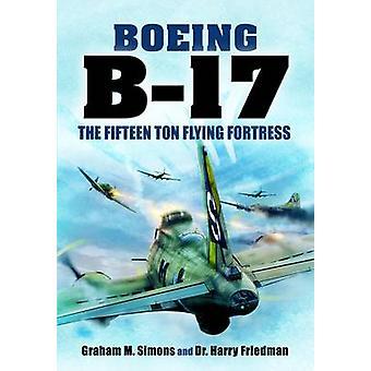 B-17 - la fortezza di Flying quindici tonnellate di Graham S. Simons - Harry Fr