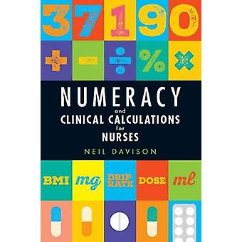 Numeracy and Clinical Calculations for Nurses by Neil Davison - 97819