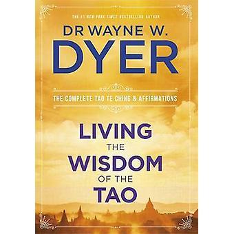Vivre la sagesse du Tao - le complet Tao Te Ching et Affirmati