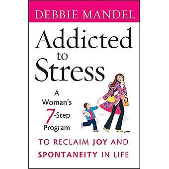 Accro au Stress: un programme en 7 étapes Womans pour reconquérir la joie et la spontanéité dans la vie