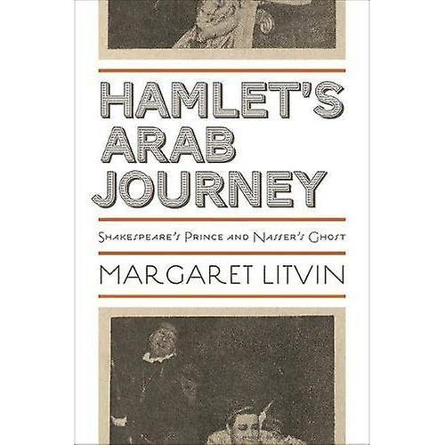Hamlet&s Arab Journey  Shakespeare&s Prince and Nasser&s Ghost (Translation Transnation)