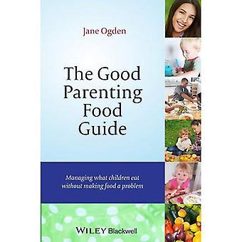 Das gute Elternschaft Food Guide: Verwaltung, was Kinder essen ohne Essen ein Problem
