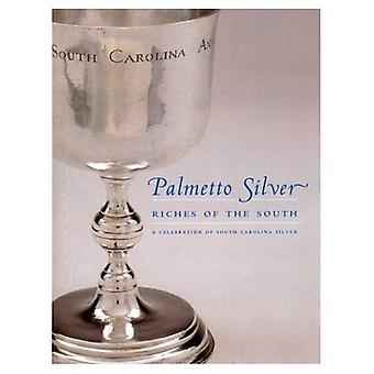Palmetto Silver: Riches of the South - A Celebration of South Carolina Silver