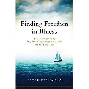 Het vinden van vrijheid in ziekte: een gids voor het kweken van diepe welzijn door middel van Mindfulness en Self-mededogen