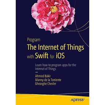 Program the Internet of Things with Swift for iOS - 2016 by Ahmed Baki