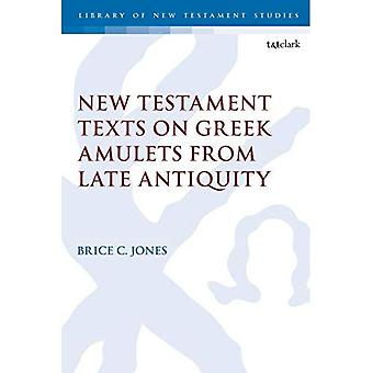 New Testament Texts on Greek Amulets from Late Antiquity (The Library of New Testament Studies)