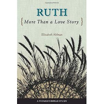 Ruth: More Than a Love Story (Woman's Bible Study)