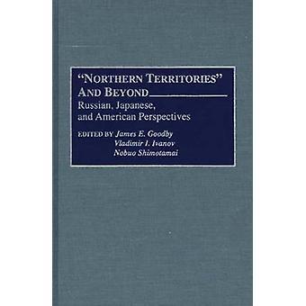 Territoires du Nord et au-delà des Perspectives japonaises et américaines russes par Goodby & James E.