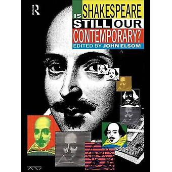 Is Shakespeare Still Our Contemporary by Elsom & John