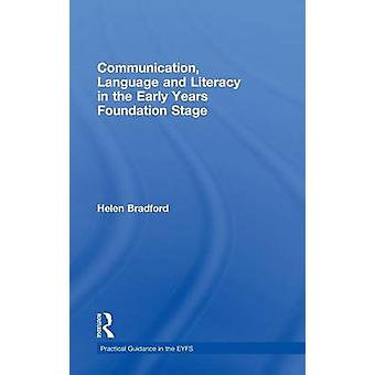 Communication Language and Literacy in the Early Years Foundation Stage by Bradford Helen
