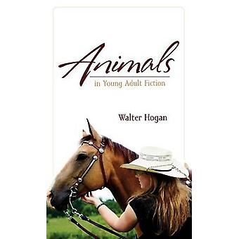 Animals in Young Adult Fiction by Hogan & Walter