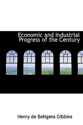 Economic and Industrial Progress of the Century by Gibbins & Henry de Beltgens