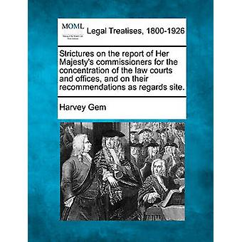 Strictures on the report of Her Majestys commissioners for the concentration of the law courts and offices and on their recommendations as regards site. by Gem & Harvey