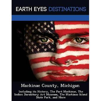 Mackinac County Michigan Including its History The Fort Mackinac The Indian Dormitory Art Museum The Mackinac Island State Park and More by Black & Johnathan