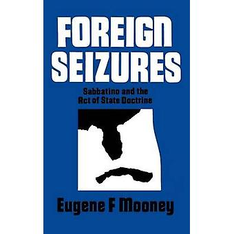 Foreign Seizures Sabbatino and the Act of State Doctrine by Mooney & Eugene F.
