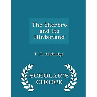 The Sherbro and its Hinterland  Scholars Choice Edition by Alldridge & T. J.