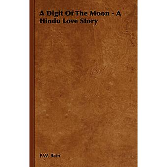 A Digit of the Moon  A Hindu Love Story by Bain & F. W.