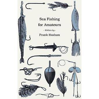Havsfiske för amatörer en praktisk bok om fiske från stranden stenar eller bryggor med en katalog av fiske stationer på engelska och walesiska kuster av Hudson & Frank