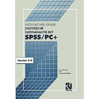 Statistische Datenanalyse mit SPSSPC  Eine Einfhrung in Grundlagen und Anwendung by Khler & WolfMichael