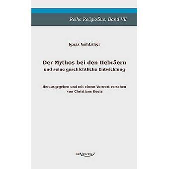 Der Mythos bei den Hebrern und seine geschichtliche Entwicklung by Goldziher & Ignaz