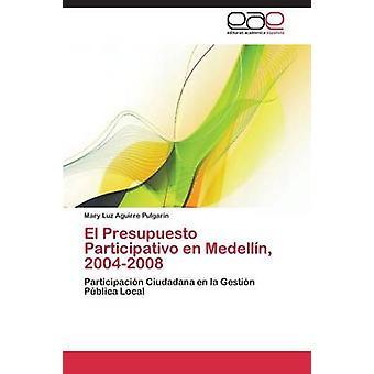 El Presupuesto Participativo sv Medellin 20042008 av Aguirre Pulgarin Mary Luz