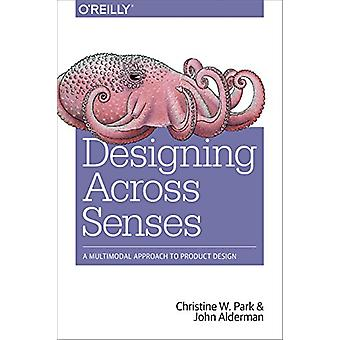 Designing Across Senses by Christine Park - 9781491954249 Book