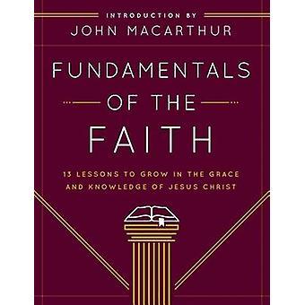 Fundamentals of the Faith - 13 Lessons to Grow in the Grace & Knowledg