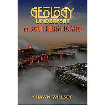 Geology Underfoot in Southern Idaho by Shawn Willsey - 9780878426782