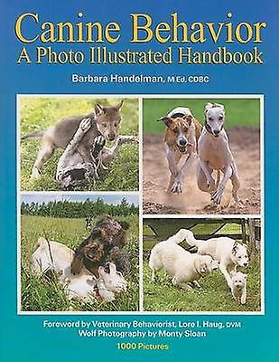 Canine Behavior - A Photo Illustrated Handbook by Barbara Handelhomme -