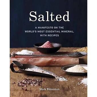 Salted - A Manifesto on the World's Most Essential Mineral - with Reci
