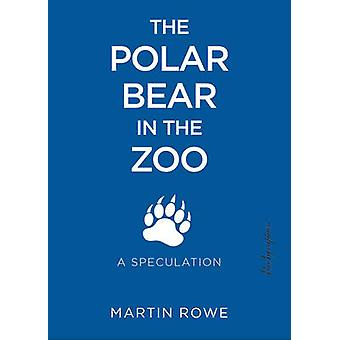 Polar Bear in the Zoo - A Speculation by Martin Rowe - 9781590563915 B